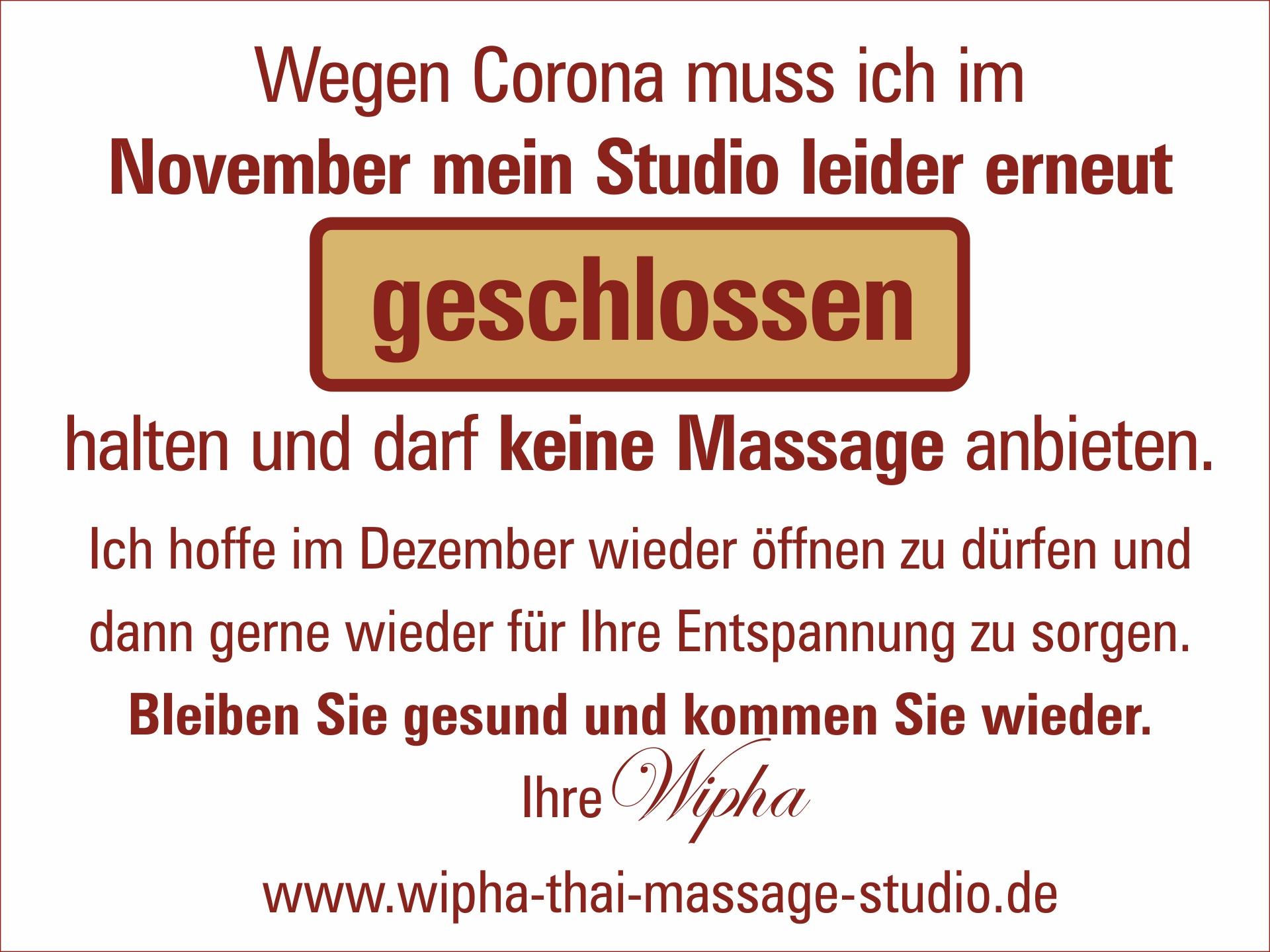 Wegen der Corona Beschränkungen müssen wir im November leider geschlossen bleiben. Ihr Wipha Thai Massage Studio.